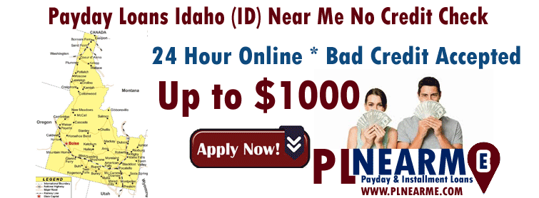 Payday Loans Idaho (ID) Near Me No Credit Check